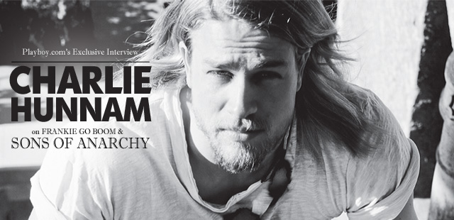 Charlie Talks with Playboy.com about 'Frankie Go Boom', 'Sons of Anarchy' and more!